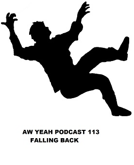 Aw Yeah Podcast 113 Falling Back