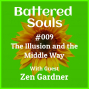 Artwork for Battered Souls #009 - The Illusion and the Middle Way with Zen Gardner