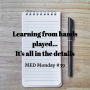 Artwork for Learning from hands played… It's all in the details | MED Monday #39
