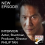 Artwork for INTERVIEW: PHILIP TAN, Actor, Stuntman, Producer, Director