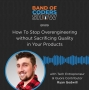 Artwork for 019 How To Stop Overengineering Without Sacrificing Quality In Your Products with Ryan Gedwill