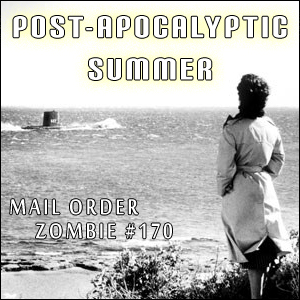 Mail Order Zombie: Episode 170 - Post-Apocalyptic Summer - On the Beach