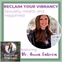 Artwork for Ep. 94 - Reclaim Your Vibrancy, Sexuality, Health and Happiness! - with Dr. Anna Cabeca