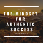 Artwork for The Mindset You Need For Authentic Success