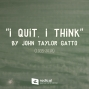 """Artwork for 598-""""I Quit, I Think"""" by John Taylor Gatto (1935-2018)"""