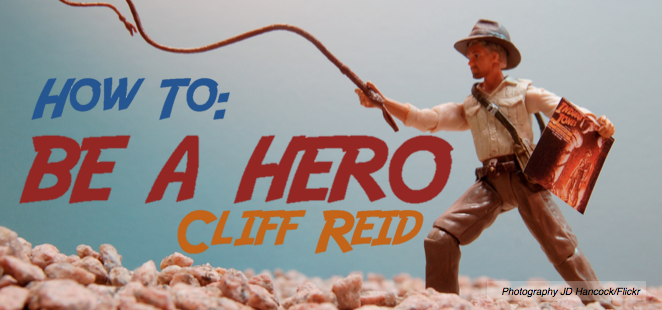 Cliff Reid: How to be a Hero