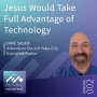 Artwork for Ep. 2: Jesus Would Take Full Advantage of Technology - Pastor David Sauer
