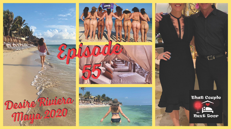 Episode 55 - Desire Riviera Maya 2020