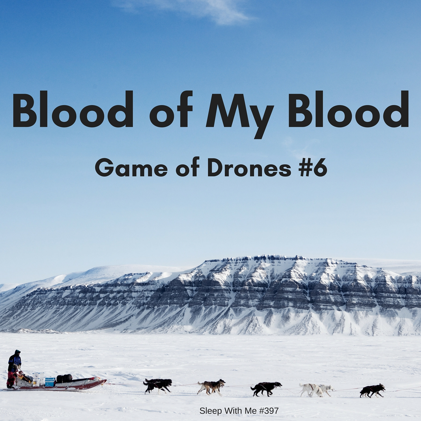 Blood of My Blood | Game of Drones S6 E6 | Sleep With Me #397
