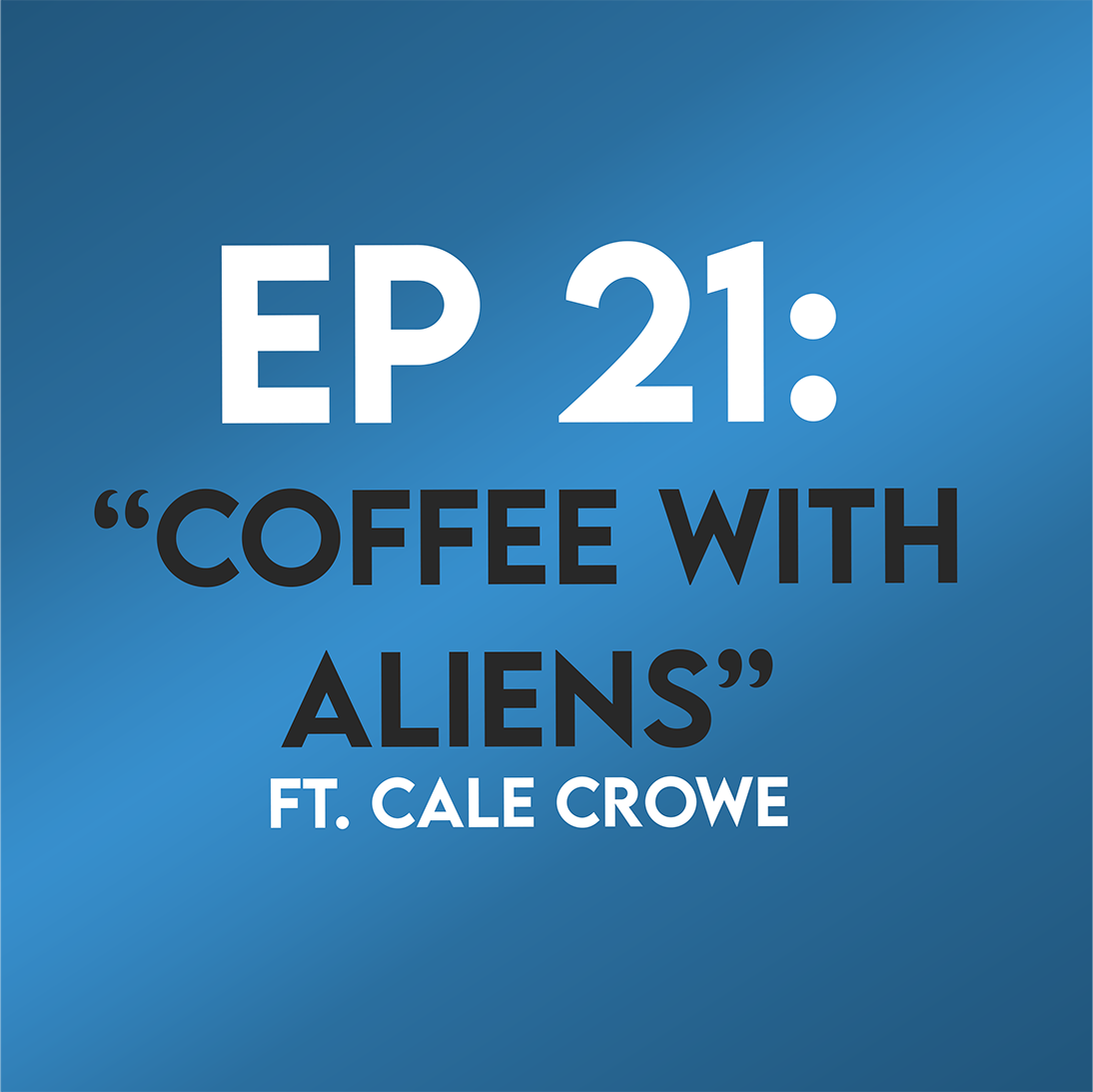 "Ep. 21 - ""Coffee with Aliens"" (Arrival) ft. Cale Crowe"