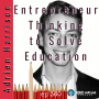 Artwork for 360 | Entrepreneur Thinking To Solve Education with Adrien Harrison