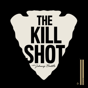 The Kill Shot podcast by Johnny Battle