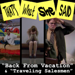 "Episodes # 12 & 13 -- ""Back From Vacation"" and ""Traveling Salesmen"""