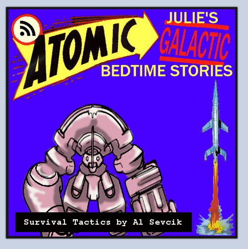 Atomic Julie's Galactic Bedtime Stories #3 - Survival Tactics