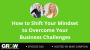 Artwork for How to Shift Your Mindset to Overcome Your Business Challenges: Episode 640