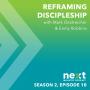 Artwork for Reframing Discipleship - S2 - Ep. 010