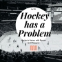 """Artwork for """"Hockey has a Problem"""" - Hockey's history with Racism and Misogyny"""