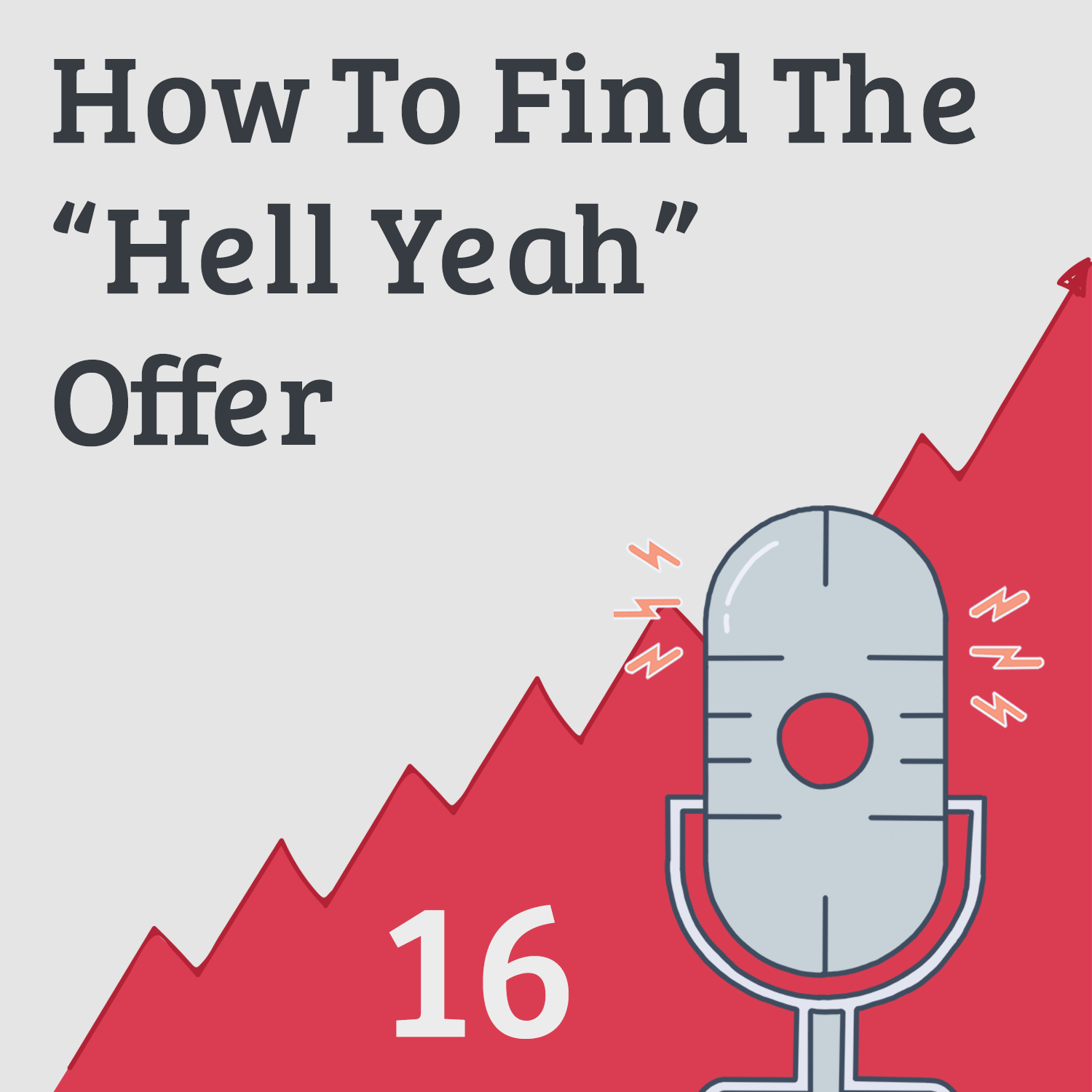 "Irresistible Offers 2: How to Create a ""Hell Yeah!"" Offer"