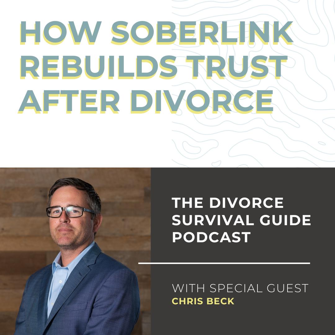 The Divorce Survival Guide Podcast - How Soberlink Rebuilds Trust After Divorce with Chris Beck