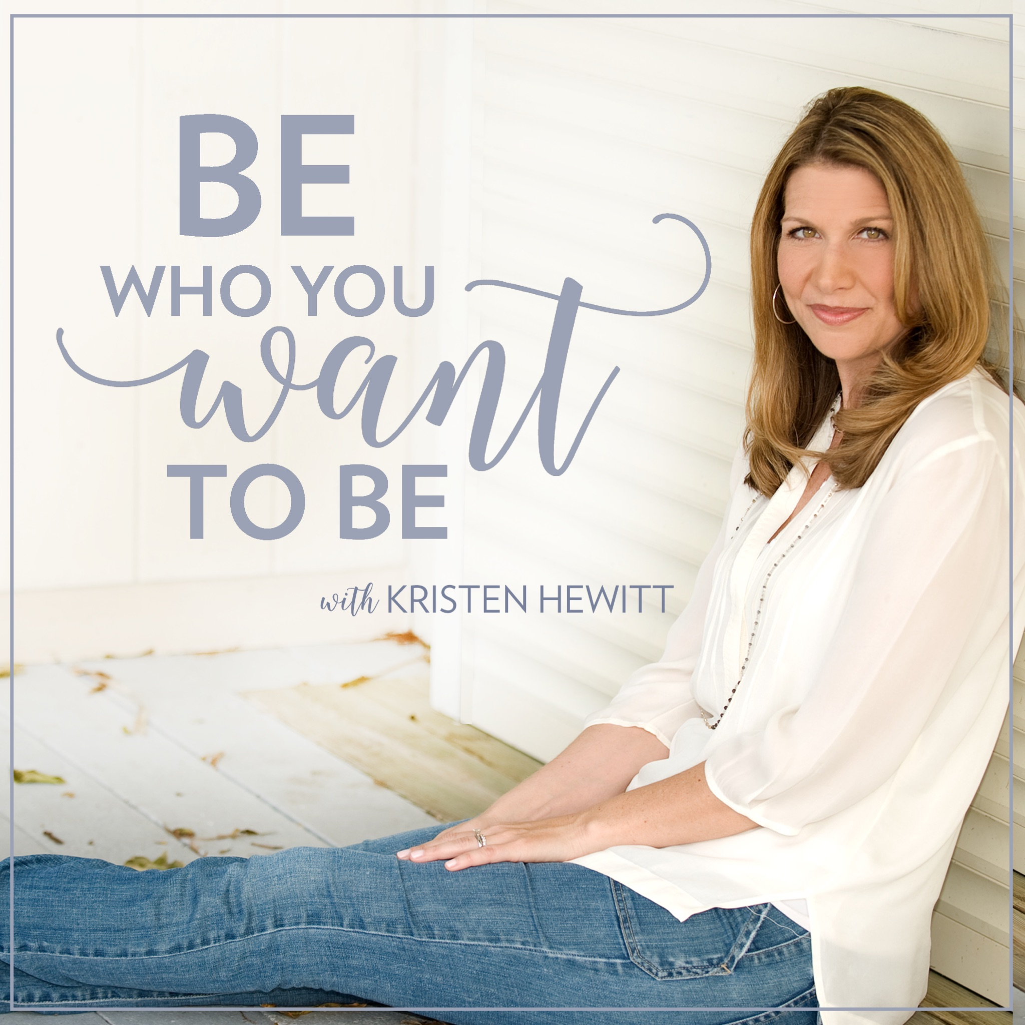 Be Who You Want to Be with Kristen Hewitt show art
