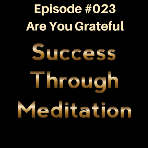 Episode #023 - Are You Grateful?