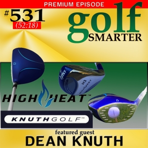 531 Premium: Forgiving Drivers, Fairway Woods, and Hybrids Designed for Amateur Golfers Designed by The Pope of Slope - Dean Knuth