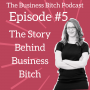 Artwork for Ep 5: The Story Behind Business Bitch