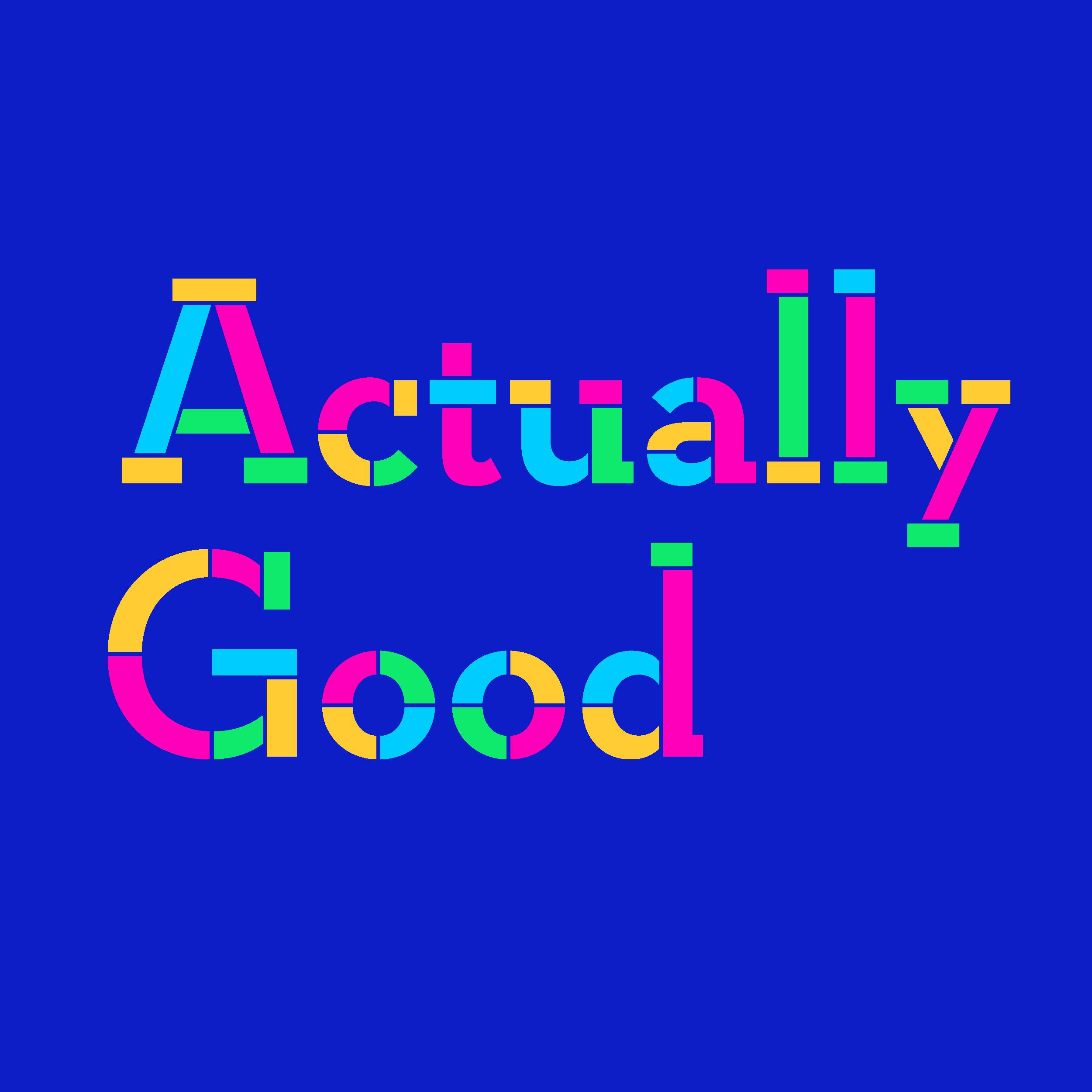 Actually Good
