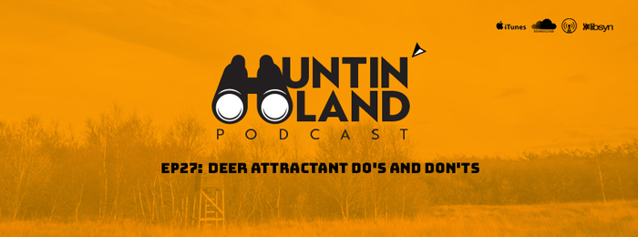 Huntin Land | 27 | Big and J Long | Deer Attractants