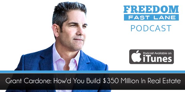 Grant Cardone: How'd You Build $350 Million In Real Estate
