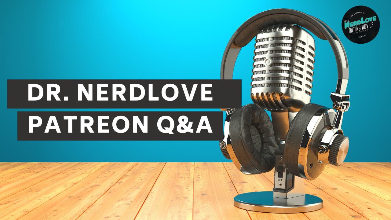 Bonus Episode: Ask Dr. NerdLove Anything!
