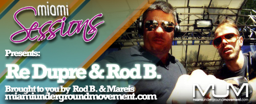 Miami Sessions With Rod B. & Re Dupre Live @ Ultra 03.23.13 - M.U.M  Episode 204