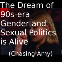 The Dream of 90s Era Gender/Sexual Politics is Alive (Chasing Amy)