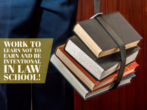 Work to Learn Not to Earn and be Intentional in Law School! - EP 55