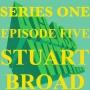 Artwork for S1 EP5: STUART BROAD