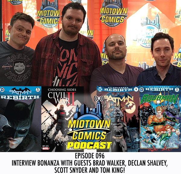Midtown Comics Episode 096 Interview Bonanza with guests Brad Walker, Declan Shalvey, Scott Snyder, and Tom King!