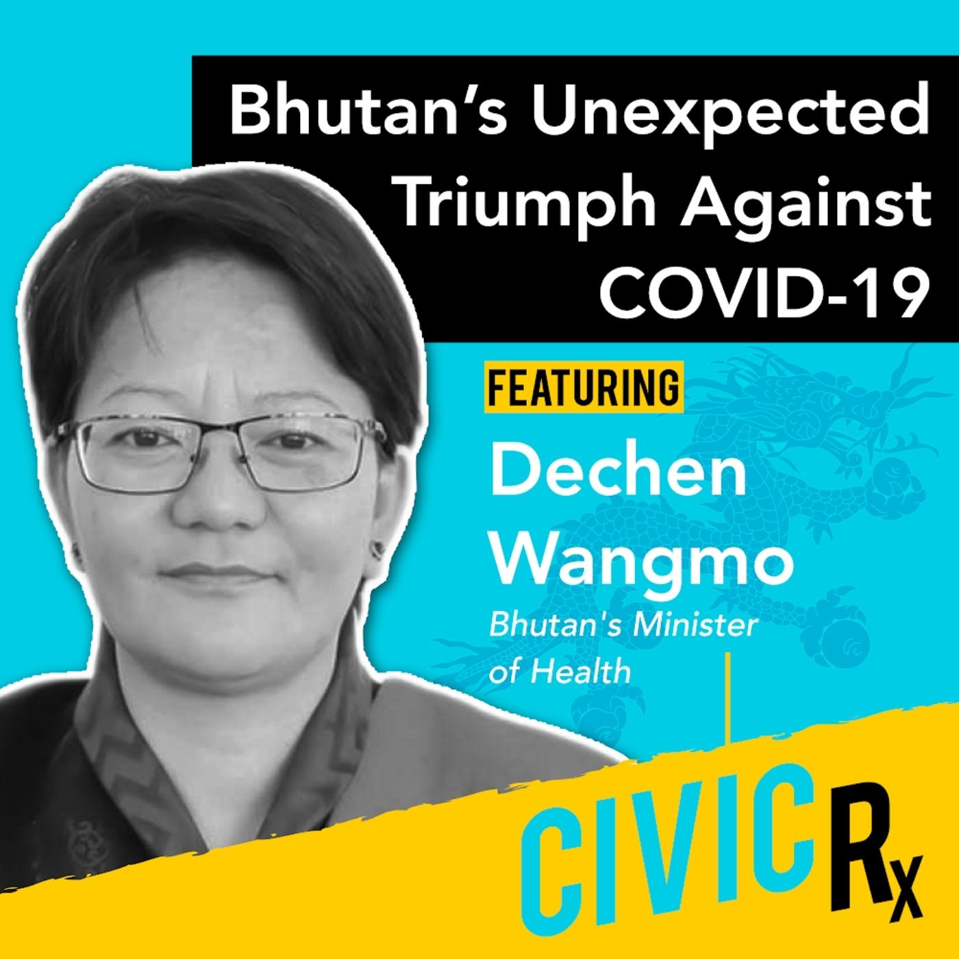 Bhutan's unexpected triumph against COVID-19, with Minister of Health Dechen Wangmo (EP.21)