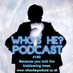 Who's He? Podcast #180 Because you told the blabbering trees