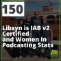 Artwork for 150 Libsyn is IAB v2 Certified and Women In Podcasting Stats