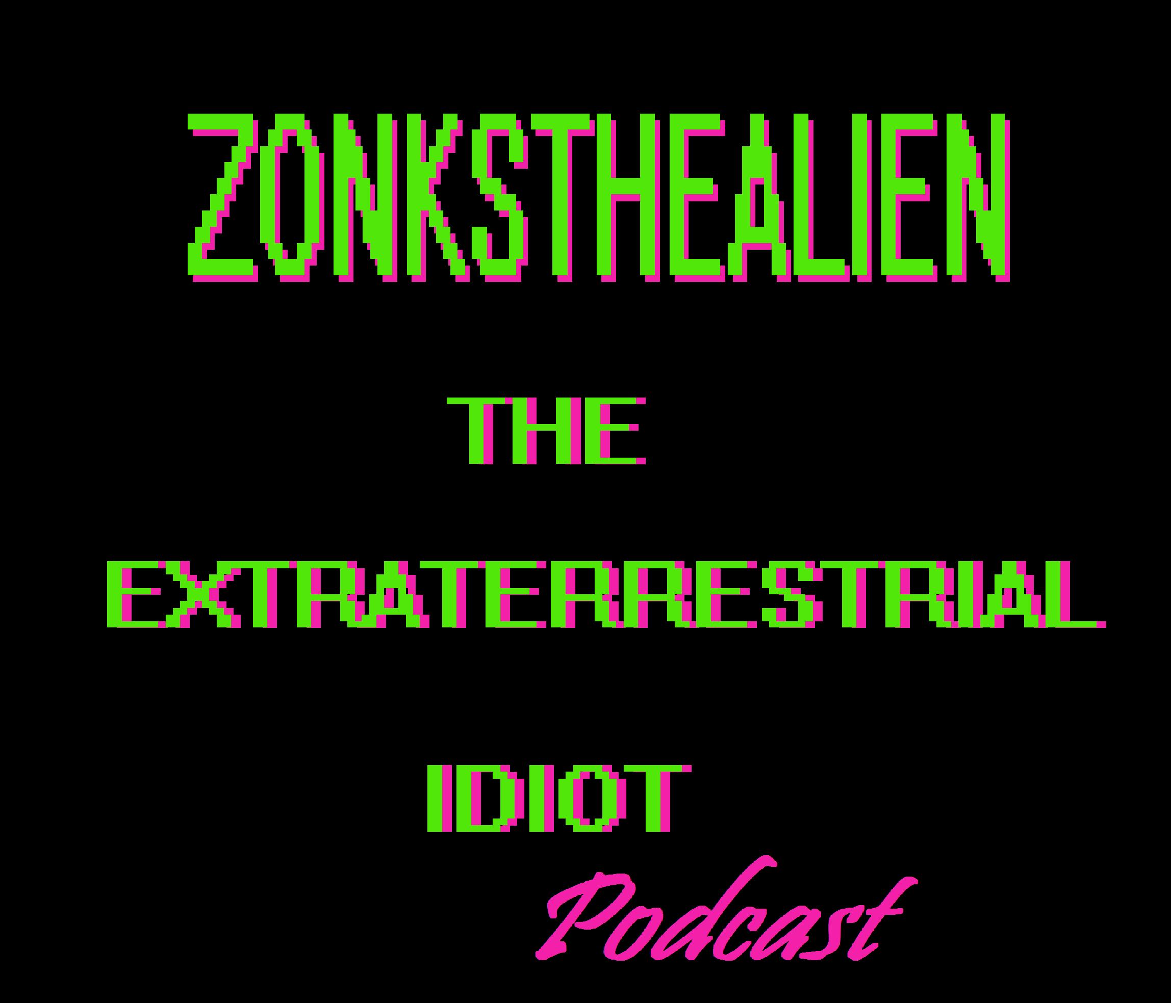 Zonksthealien's The Extraterrestrial Idiot show image