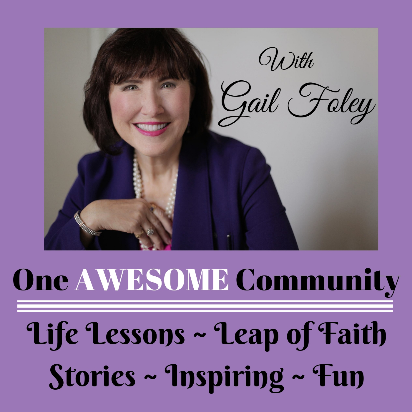 One Awesome Community:  With Gail Foley, sharing life lessons to help you on your success journey! | Motivation | Inspiration | Success Tips | show art