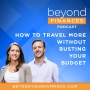Artwork for How to Travel More Without Busting Your Budget