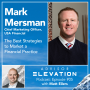 Artwork for Advisor Elevation Ep 05 - The Best Strategies to Market a Financial Practice with Mark Mersman