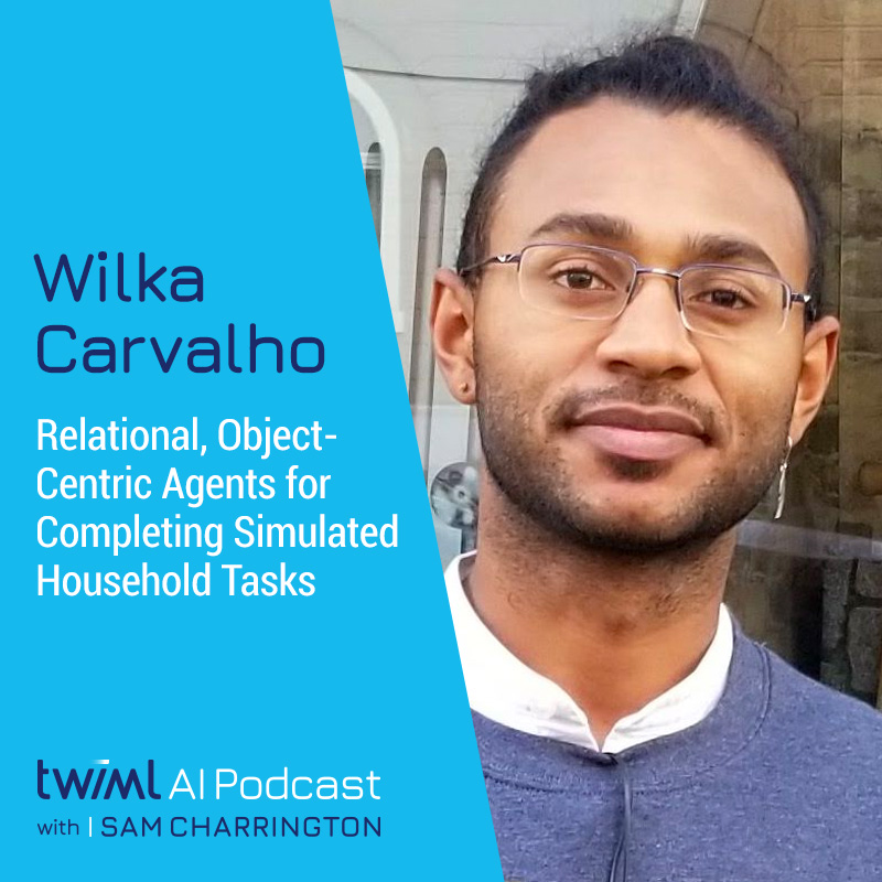 Relational, Object-Centric Agents for Completing Simulated Household Tasks with Wilka Carvalho - #402