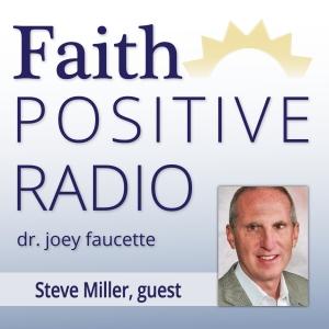 Faith Positive Radio: Steve Miller