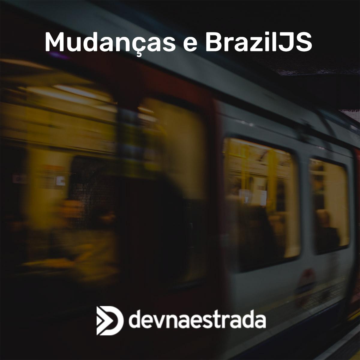 Mudanças e BrazilJS