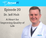 Artwork for Episode 20: Dr. Jeff Holt, MD- A Heart for Improving Quality of Life