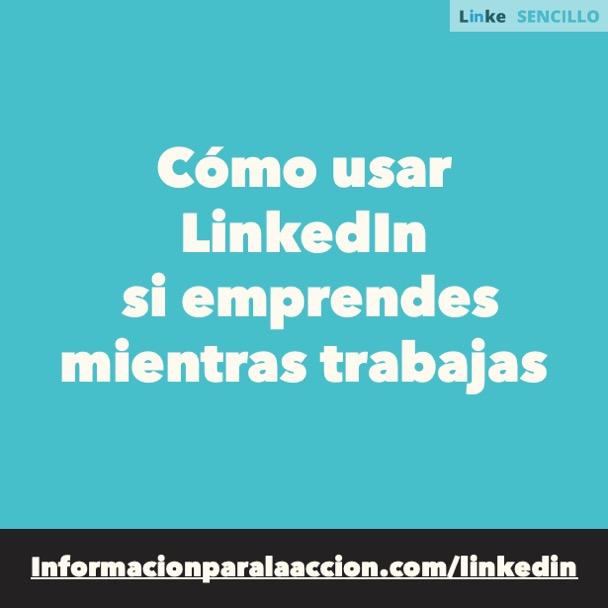 #158 - Cómo usar LinkedIn si emprendes mientras trabajas - LinkedIn Sencillo