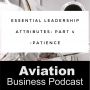 Artwork for Episode 119: Essential Leadership Attributes - Part 4: Patience
