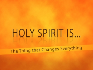 HOLY SPIRIT IS...The Thing That Changes Everything